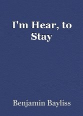 I'm Hear, to Stay.