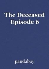 The Deceased Episode 6