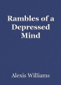 Rambles of a Depressed Mind