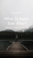 What Is Happy Ever After?