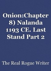 Onion:Chapter 8) Nalanda 1193 CE. Last Stand Part 2