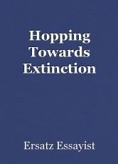 Hopping Towards Extinction