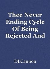 Thee Never Ending Cycle Of Being Rejected And Complaining About It