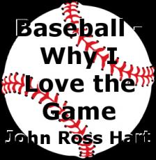 Baseball - Why I Love the Game