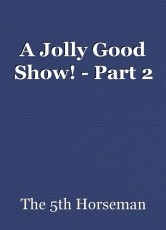 A Jolly Good Show! - Part 2