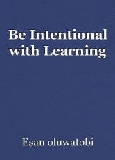 Be Intentional with Learning