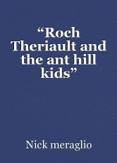"""Roch Theriault and the ant hill kids"""