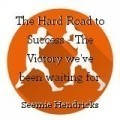 The Hard Road to Success - The Victory we've been waiting for