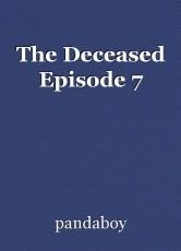 The Deceased Episode 7