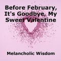 Before February, It's Goodbye, My Sweet Valentine