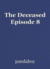 The Deceased Episode 8