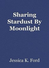 Sharing Stardust By Moonlight