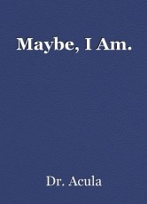 Maybe, I Am.