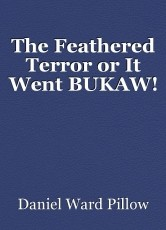 The Feathered Terror or It Went BUKAW!