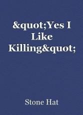 """""""Yes I Like Killing"""""""
