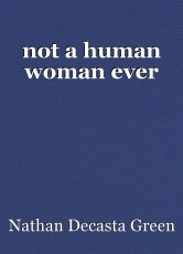 not a human woman ever