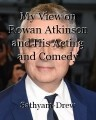 My View on Rowan Atkinson and His Acting and Comedy