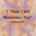 """I Think I Will Remember You"""