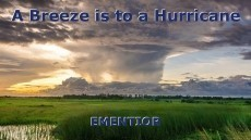 A Breeze is to a Hurricane