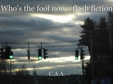 Who's the fool now - flash fiction