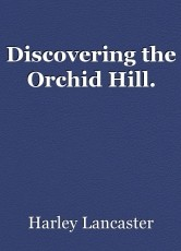 Discovering the Orchid Hill.