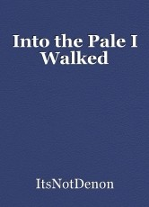 Into the Pale I Walked