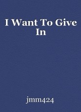 I Want To Give In