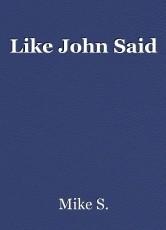 Like John Said