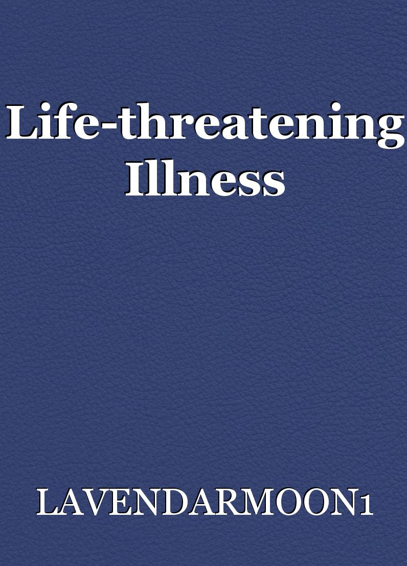Life-threatening Illness, essay by LAVENDARMOON1
