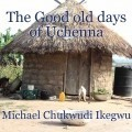 The Good old days of Uchenna