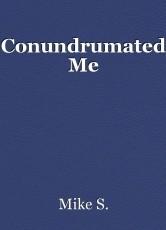 Conundrumated Me