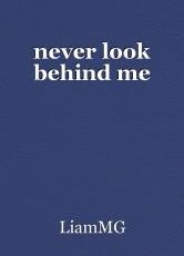 never look behind me