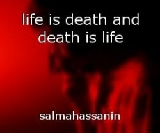 life is death and death is life