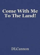 Come With Me To The Land!