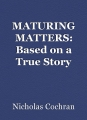 MATURING MATTERS: Based on a True Story