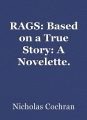 RAGS: Based on a True Story: A Novelette.