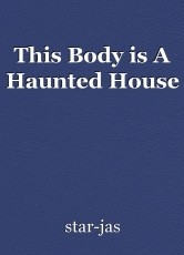 This Body is A Haunted House