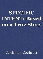 SPECIFIC INTENT: Based on a True Story