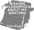 WAXING PHILOSOPHICAL ABOUT MY WRITING