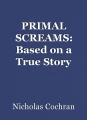 PRIMAL SCREAMS: Based on a True Story