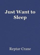 Just Want to Sleep