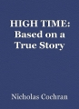 HIGH TIME: Based on a True Story