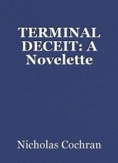TERMINAL DECEIT: A Novelette