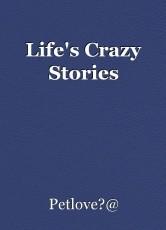 Life's Crazy Stories