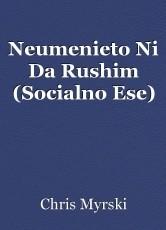 Neumenieto Ni Da Rushim (Socialno Ese)
