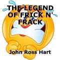 THE LEGEND OF FRICK N' FRACK