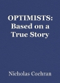 OPTIMISTS: Based on a True Story