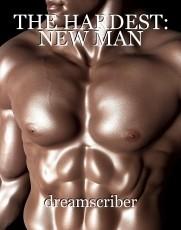 THE HARDEST: NEW MAN