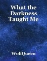 What the Darkness Taught Me