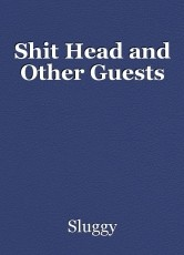 Shit Head and Other Guests